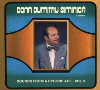 Dona Dumitru Siminica - Sounds From A Bygone Age Vol.3