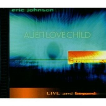 Eric Johnson - Alien Love Child Live and Beyond