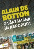 Alain de Botton - O saptamana in aeroport