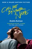 Call Me By Your Name / Andre Aciman