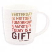Cana cu mesaj - Yesterday Is A History Tomorrow It's A Mistery Today Is A Gift