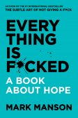 Everything Is F*Cked: A Book About Hope / Mark Manson