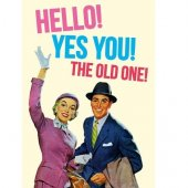 Felicitare - Hello! Yes You! The Old One!