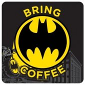 Coaster- Batman Bring Coffee Coaster