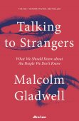 Talking To Strangers: What We Should Know About The People We Dont Know / Malcolm Gladwell