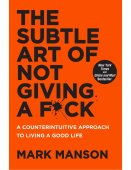 The Subtle Art Of Not Giving A F*Ck / Mark Manson